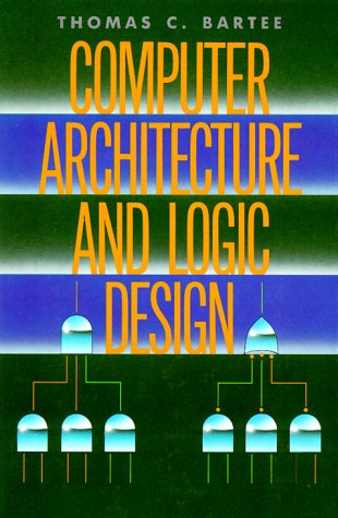 T C Bartee Computer Architecture And Logic Design McGraw Hill 1990 ISBN 0070039097